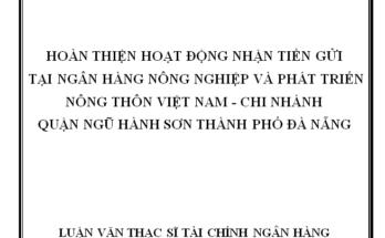 Hoàn thiện hoạt động nhận tiền gửi tại Ngân hàng Nông nghiệp và Phát triển Nông thôn Việt Nam Chi nhánh Quận Ngũ Hành Sơn